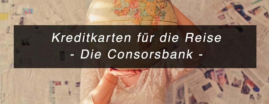 Kreditkarten für die Reise - Consorsbank - weltweit kostenfrei Geld abheben