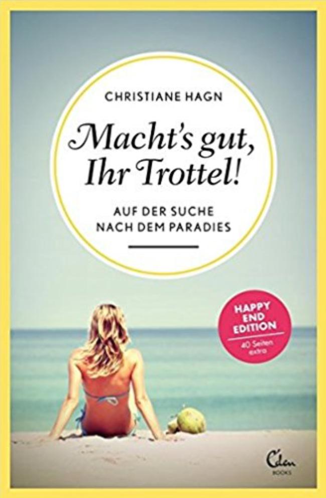 Macht's gut, Ihr Trottel von Christiane Hagn