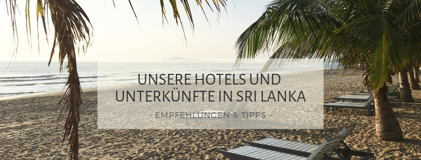 Unsere Hotels und Unterkünfte in Sri Lanka - Tipps und Empfehlungen